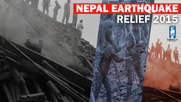 Mercy Relief Deploys 1st Disaster Response Team to Ground Zero in Nepal